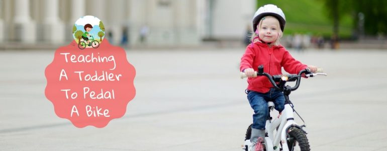 how to teach a toddler to pedal a bike