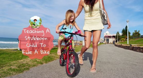 how do you teach a stubborn child to ride a bike
